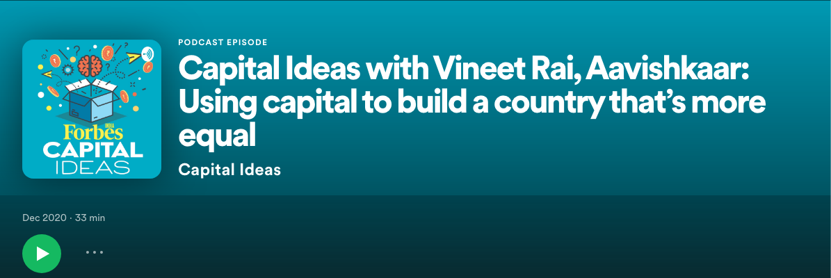 Capital Ideas with Vineet Rai, Aavishkaar: Using capital to build a country that's more equal - Featured